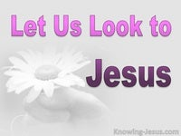 Let Us Look to Jesus