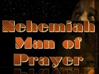 Nehemiah,  Man of Prayer - (1)