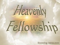 Heavenly Fellowship