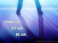 Stand Still, Sit Still, Be Still